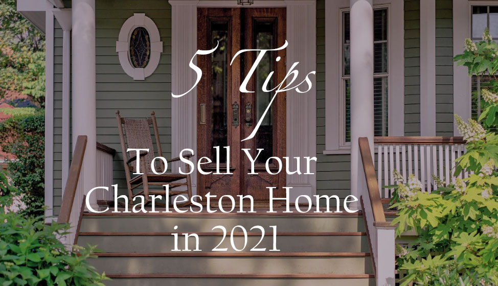 Tips to Sell Your Charleston Home in 2021